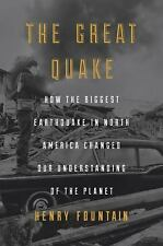 The Great Quake : How the Biggest Earthquake in North America Changed Our Unders