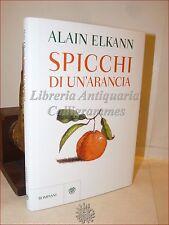 RACCONTI ROMANZO: Alain Elkann, SPICCHI DI UN'ARANCIA 2012 Bompiani Dedica Aut.