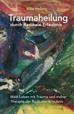 Traumaheilung Durch Radikale Erlaubnis : Mein Leben Mit Trauma und Meine...