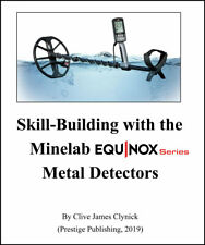 Skill Building with the Minelab Equinox 600 & 800 Series Metal Detectors Book