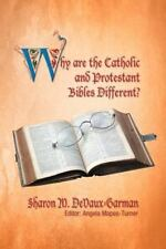 Why Are the Catholic and Protestant Bibles Different? by Sharon M....
