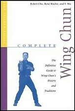 Complete Wing Chun : The Definitive Guide to Wing Chun's History and Traditio...