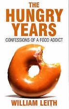 The Hungry Years: Confessions of a Food Addict,Leith, William,New Book mon000005
