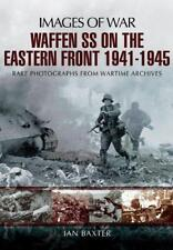 Waffen-SS on the Eastern Front 1941-1945: Images of War by Baxter, Ian   Paperba