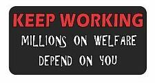 Sticker / Car Decal 3 - KEEP WORKING millions on welfare Laptop Windows US5934D