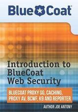 Introduction To Bluecoat Web Security: Bluecoat Proxy Sg, Caching, Anti-Virus...