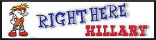 "1 POL548 ""Right Here Hillary""  Make fun of Hillary sticker 3"" x 11 1/2'"