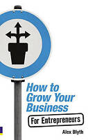 How to Grow Your Business: For Entrepreneurs, Blyth, Alex, Used; Good Book