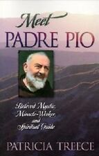 Meet Padre Pio : Beloved Mystic, Miracle Worker and Spiritual Guide by...