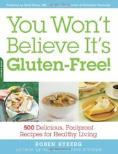 You Wont Believe Its Gluten-Free!: 500 Delicious, Foolproof Recipes for Health
