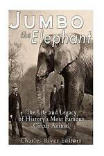 Jumbo the Elephant: The Life and Legacy of History's Most Famous Circus Animal by Charles River Editors (Paperback / softback, 2016)