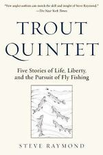 Trout Quintet: Five Stories of Life, Liberty, and the Pursuit of Fly Fishing:...