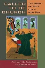 Called to Be Church : The Book of Acts for a New Day by Anthony B. Robinson and…