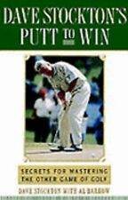 Dave Stockton's Putt to Win : Secrets for Mastering the Other Game of Golf by...
