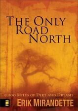 The Only Road North : 9,000 Miles of Dirt and Dreams by Erik Mirandette...