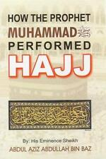 HOW THE PROPHET MUHAMMAD (PBUH) PERFORMED HAJJ BY SHAIKH BIN BAAZ