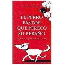 El perro pastor que perdio su rebano: Una fabula que recoge toda la sabiduria de