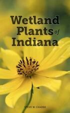 Wetland Plants of Indiana : A Complete Guide to the Wetland and Aquatic...