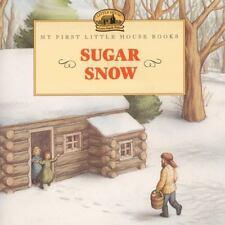 My First Little House Bks.: Sugar Snow by Laura Ingalls Wilder (1999,...