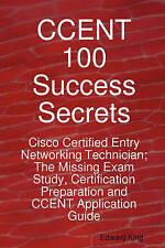 CCENT 100 Success Secrets - Cisco Certified Entry Networking Technician; the Mi