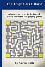 The Eight-Bit Bard : A Fantasy Novel Set to the Tune of Classic Computer...