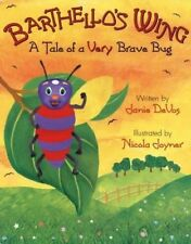 Barthellos Wing: The Tale of a Very Brave Bug by Janie DeVos