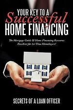 Your Key to a Successful Home Financing: The Mortgage Guide & Home Financing Res