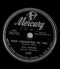 "EDDY HOWARD! - ""HOW THOUGHTFUL OF YOU"" B/W ""ONE KIND"" MERC-5623 MONO 78 VG+ VPI!"