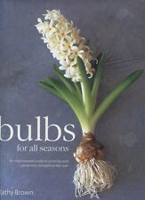 Bulbs for All Seasons An Inspiring Guide to Growing and Gardening Throughout HB