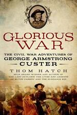 Glorious War : The Civil War Adventures of George Armstrong Custer by Thom...