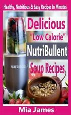Delicious Low Calorie Nutribullet Soup Recipes : Healthy, Nutritious and Easy...