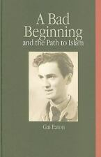 A Bad Beginning: The Path To Islam: By Charles le Gai Eaton