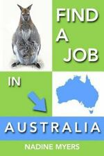 Australian Job Search: Find a Job in Australia by Nadine Myers (2014, Paperback)