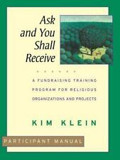 Ask and You Shall Receive, Participant Manual : A Fundraising Training...