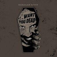 KARJALAN SISSIT ...Want You Dead CD Digipack 2015 LTD.1000