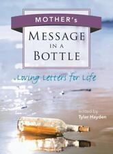 Mother's Message in a Bottle : Loving Letters for Life by Tyler Hayden