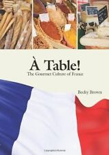 À Table!: The Gourmet Culture of France (English and French Edition), Brown, Bec
