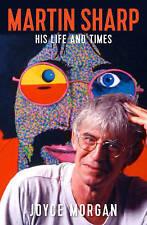 Martin Sharp: His Life and Times by Joyce Morgan (Paperback, 2017)