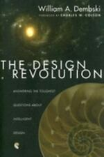 The Design Revolution : Answering the Toughest Questions about Intelligent Desig