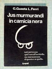 Jus murmurandi in camicia nera di G. Guasta L. Ferri La girandola 93 Trevi 1982