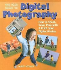 The Kids' Guide to Digital Photography: How to Shoot, Save, Play with & Print Yo
