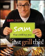 NEW - Sam the Cooking Guy: Just Grill This! by Zien, Sam