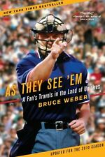 As They See Em: A Fans Travels in the Land of Umpires by Bruce Weber