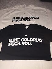 """I LIKE COLDPLAY, F*CK YOU."" SHIRT S M XL THE SCIENTIST COLD PLAY CONCERT TOUR"
