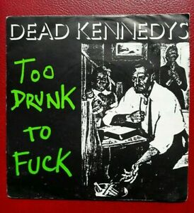 Dead Kennedys - Too Drunk To Fuck  7'' Single