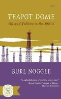 Teapot Dome: Oil and Politics in the 1920s: By Burl Noggle