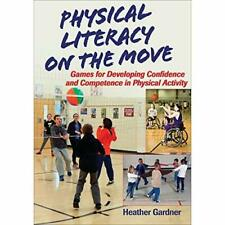 Physical Literacy on the Move: Games for Developing Con - Paperback NEW Gardner,