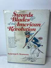 Swords & Blades of the American Revolution by George G. Neumann 1973 First Ed.