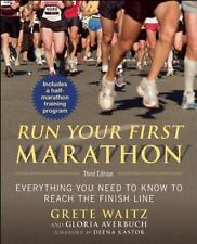 Run Your First Marathon: Everything You Need to Know to Reach the Finish Line, W