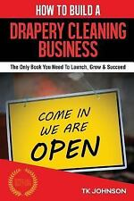 How to Build a Drapery Cleaning Business (Special Edition) : The Only Book...